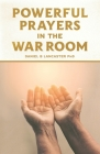 Powerful Prayers in the War Room: Learning to Pray like a Powerful Prayer Warrior Cover Image