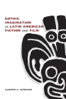 Gothic Imagination in Latin American Fiction and Film Cover Image