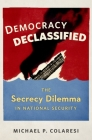 Democracy Declassified: The Secrecy Dilemma in National Security Cover Image