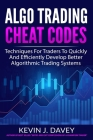 Algo Trading Cheat Codes: Techniques For Traders To Quickly And Efficiently Develop Better Algorithmic Trading Systems Cover Image