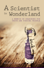 A Scientist in Wonderland: A Memoir of Searching for Truth and Finding Trouble Cover Image