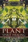 Plant Spirit Healing: A Guide to Working with Plant Consciousness Cover Image