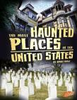The Most Haunted Places in the United States (Spooked) Cover Image