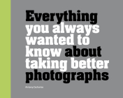 Everything You Always Wanted to Know About Taking Better Photographs Cover Image