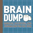 Brain Dump: Doodles, Activities, and Journaling for the John Cover Image