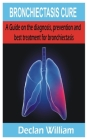 Bronchiectasis Cure: A Guide on the diagnosis, prevention and best treatment for bronchiectasis Cover Image