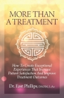 More Than a Treatment: How to Create Exceptional Experiences That Increase Patient Satisfaction and Improve Treatment Outcomes Cover Image