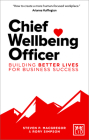 Chief Wellbeing Officer: Building Better Lives for Business Success Cover Image