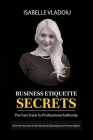 Business Etiquette Secrets: The Fast Track To Professional Authority Cover Image