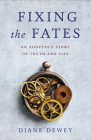 Fixing the Fates: An Adoptee's Story of Truth and Lies Cover Image