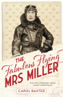 The Fabulous Flying Mrs Miller: A True Story of Murder, Adventure, Danger, Romance, and Derring-Do Cover Image