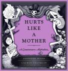 Hurts Like a Mother: A Cautionary Alphabet Cover Image