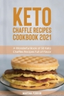 Keto Chaffle Recipes Cookbook 2021: A Wonderful Book of 50 Keto Chaffles Recipes Full of Flavor Cover Image