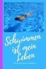 Schwimmen ist mein Leben mein Trainings Tagebuch: Schwimm Tagebuch und Kalender 2020 für Schwimmer. Terminplaner mit Wochenübersicht. Cover Image
