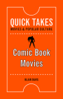 Comic Book Movies (Quick Takes: Movies and Popular Culture) Cover Image