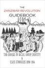 The Zanzibar Revolution Guidebook: The Genesis Of Racial Group Identity & Class Struggles 1890-1964: Zanzibar Revolution Day Cover Image