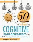Fifty Strategies to Boost Cognitive Engagement: Creating a Thinking Culture in the Classroom (50 Teaching Strategies to Support Cognitive Development) Cover Image
