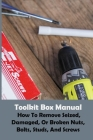 Toolkit Box Manual: How To Remove Seized, Damaged, Or Broken Nuts, Bolts, Studs, And Screws: Nut And Bolt Spinning Together Cover Image