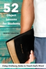 52 Object Lessons for Students: Using Ordinary Items to Teach God's Word Cover Image