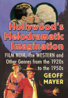 Hollywood's Melodramatic Imagination: Film Noir, the Western and Other Genres from the 1920s to the 1950s Cover Image