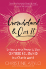 Overwhelmed and Over It: Embrace Your Power to Stay Centered and Sustained in a Chaotic World Cover Image