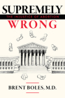Supremely Wrong: The Injustice of Abortion Cover Image