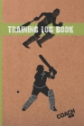 Training Log Book: Cricket Coach Workbook - Keep Track of Every Detail of Your Team Games - Pitch Templates for Match Preparation and Anu Cover Image