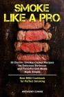 Smoke Like a Pro: 50 Electric Smoker Cooker Recipes for Delicious Barbecue and Flavorful Grill Meals Made Simple, Best BBQ Cookbook for Cover Image