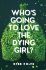 Who's Going to Love the Dying Girl? Cover Image