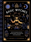 Basic Witches: How to Summon Success, Banish Drama, and Raise Hell with Your Coven Cover Image