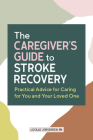 The Caregiver's Guide to Stroke Recovery: Practical Advice for Caring for You and Your Loved One Cover Image