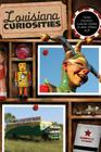 Louisiana Curiosities: Quirky Characters, Roadside Oddities & Other Offbeat Stuff Cover Image