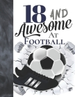 18 And Awesome At Football: Sketchbook Gift For Teen Football Players In The UK - Soccer Ball Sketchpad To Draw And Sketch In Cover Image