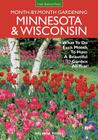 Minnesota & Wisconsin Month-by-Month Gardening: What to Do Each Month to Have A Beautiful Garden All Year (Month By Month Gardening) Cover Image