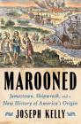 Marooned: Jamestown, Shipwreck, and a New History of America's Origin Cover Image