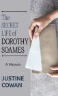 The Secret Life of Dorothy Soames: A Memoir Cover Image