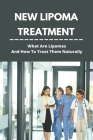 New Lipoma Treatment: What Are Lipomas And How To Treat Them Naturally: What Causes Lipoma Lumps Cover Image