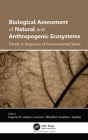 Biological Assessment of Natural and Anthropogenic Ecosystems: Trends in Diagnosis of Environmental Stress Cover Image