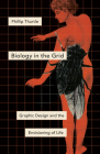 Biology in the Grid: Graphic Design and the Envisioning of Life (Posthumanities) Cover Image
