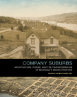 Company Suburbs: Architecture, Power, and the Transformation of Michigan's Mining Frontier Cover Image
