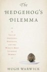 The Hedgehog's Dilemma: A Tale of Obsession, Nostalgia, and the World's Most Charming Mammal Cover Image
