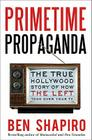Primetime Propaganda: The True Hollywood Story of How the Left Took Over Your TV Cover Image