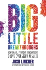 Big Little Breakthroughs: How Small, Everyday Innovations Drive Oversized Results Cover Image
