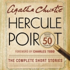 Hercule Poirot: The Complete Short Stories Lib/E: A Hercule Poirot Collection with Foreword by Charles Todd Cover Image