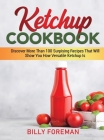 Ketchup Cookbook: Discover More Than 100 Surpising Recipes That Will Show You How Versatile Ketchup Is Cover Image