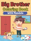 Big Brother Coloring Book With Mandala: Mandala Designs and Patterns Animals Mandala Colouring Pages For Toddlers 2-6 Ages Cute Gift Idea From New Bab Cover Image