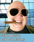 Suing Abusive Debt Collectors: Don't Get Mad, Get Even and Get Paid! Cover Image