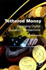 Tethered Money: Managing Digital Currency Transactions Cover Image