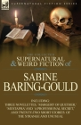 The Collected Supernatural and Weird Fiction of Sabine Baring-Gould: Including Three Novelettes, 'Margery of Quether, ' 'Mustapha' and 'a Professional Cover Image