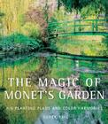 The Magic of Monet's Garden: His Planting Plans and Color Harmonies Cover Image